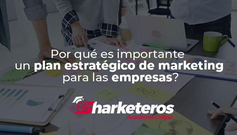 ¿Por qué es importante un plan estratégico de marketing para las empresas?
