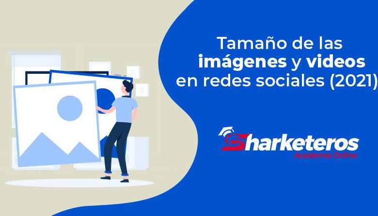 Tamaño de las imágenes y videos en redes sociales (2021)
